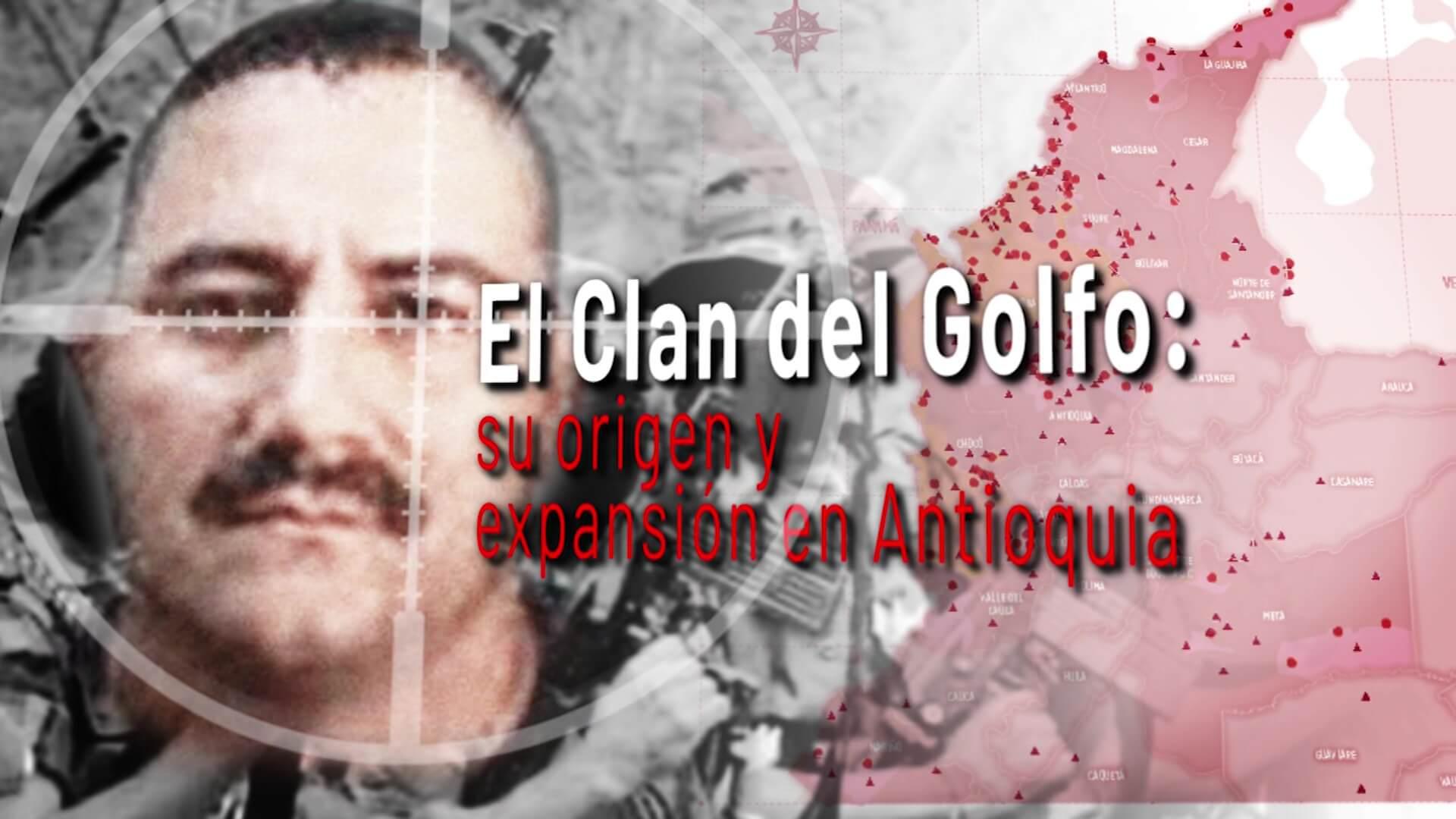El Clan del Golfo: su origen y expansión en Antioquia, segunda parte