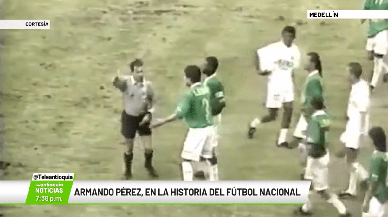 Armando Pérez, en la historia del fútbol nacional