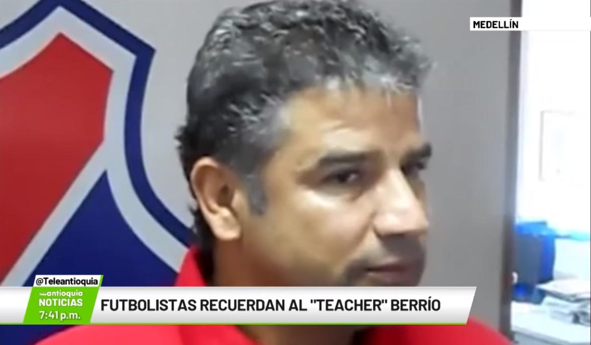 "Futbolistas recuerdan al ""Teacher"" Berrío"