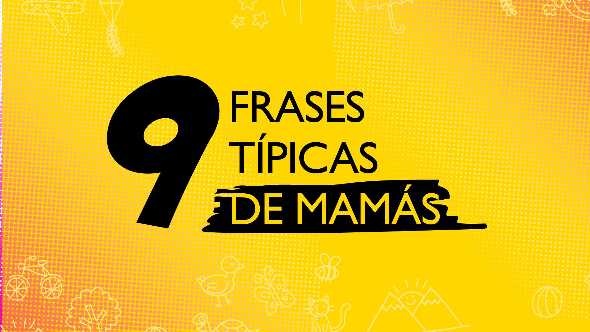 9 frases típicas de las mamás que quizás te harán recordar a la tuya