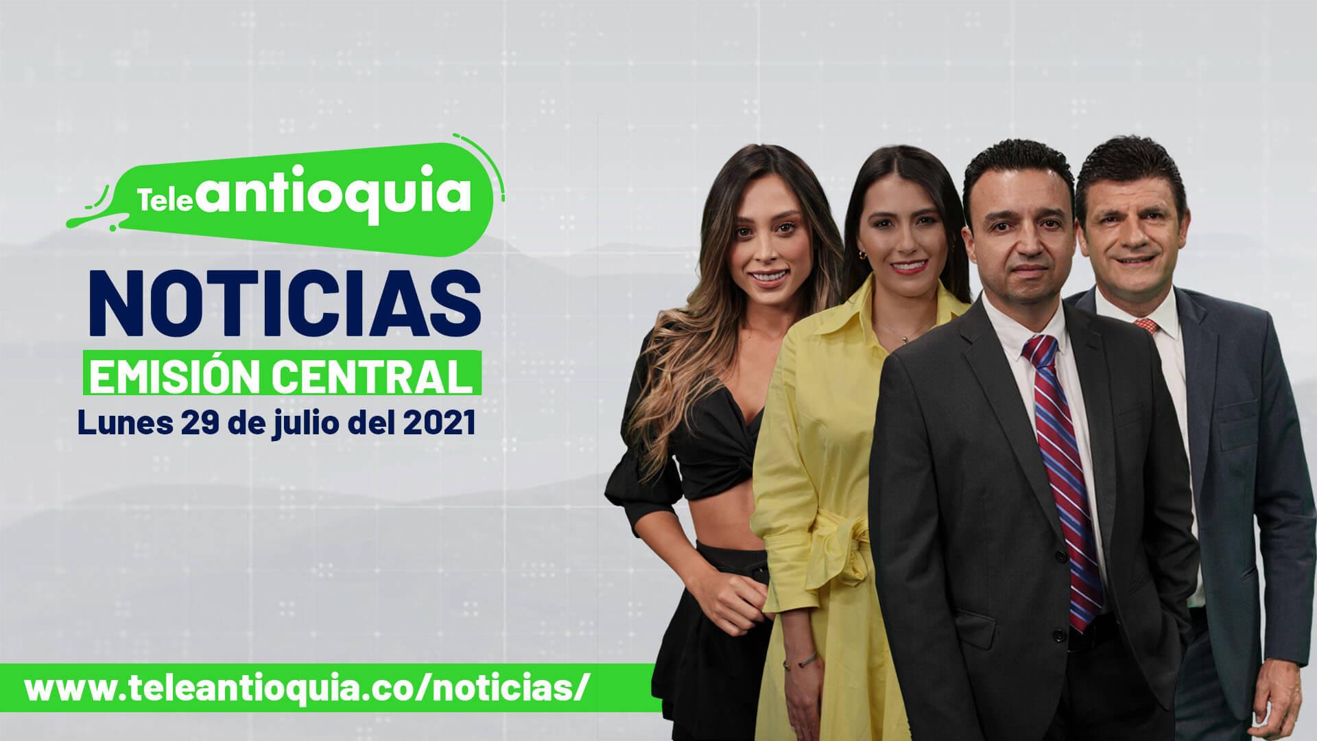 Teleantioquia Noticias – jueves 29 de julio de 2021