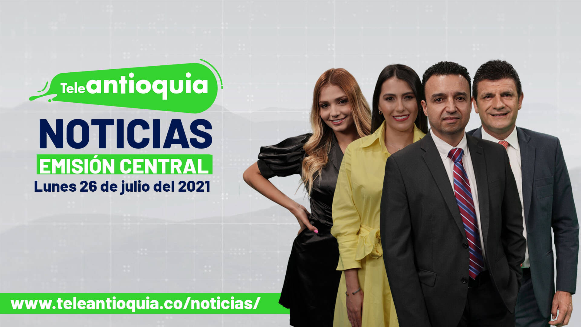 Teleantioquia Noticias – lunes 26 de julio de 2021