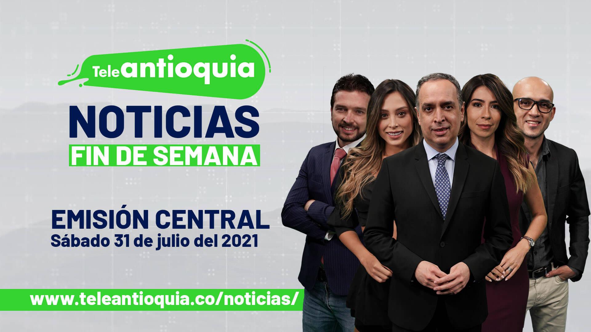 Teleantioquia Noticias – sábado 31 de julio de 2021 mediodía