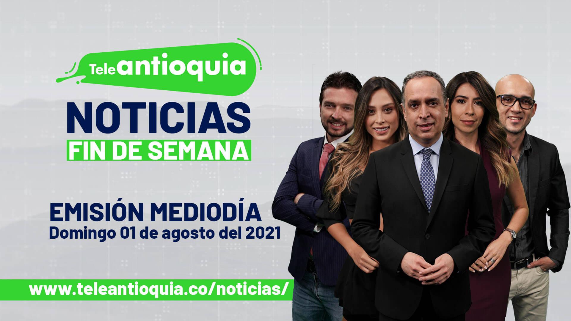 Teleantioquia Noticias – domingo 01 de agosto de 2021 mediodía