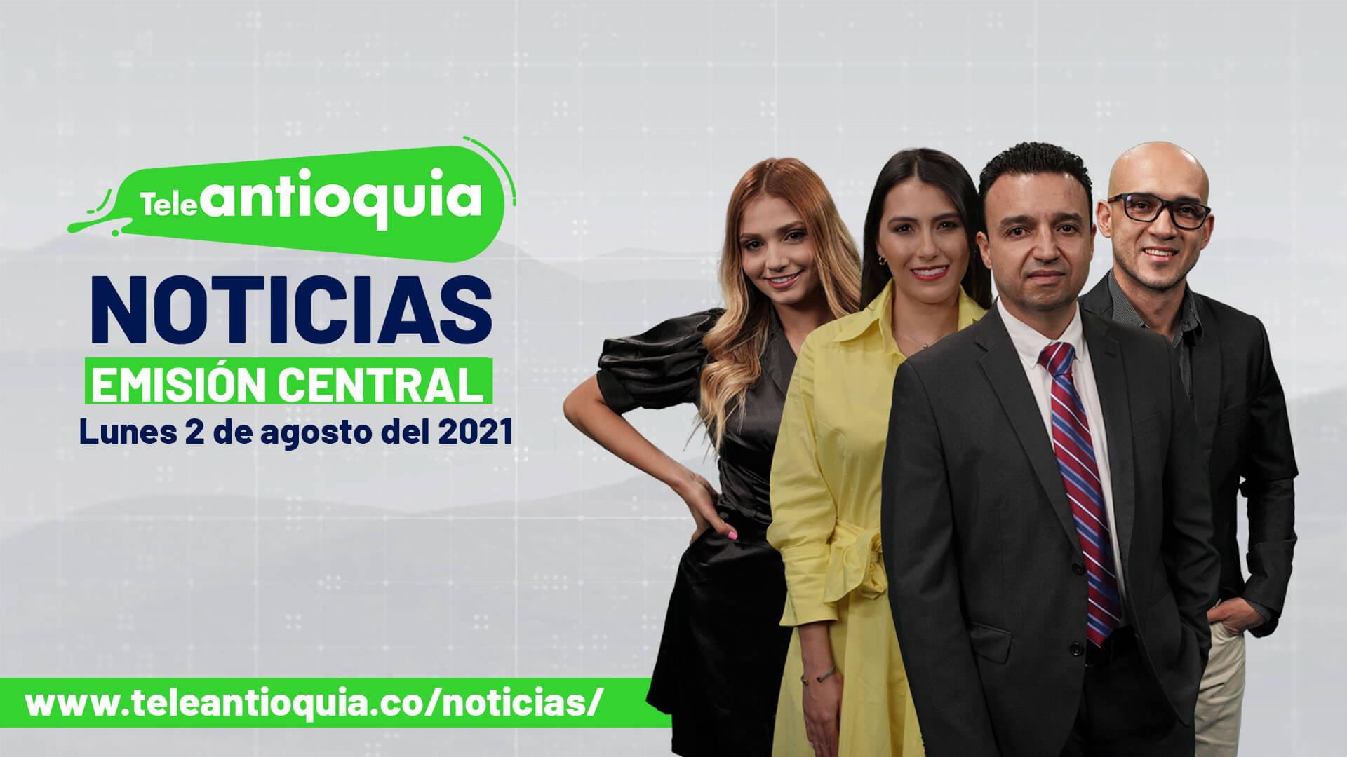 Teleantioquia Noticias - lunes 2 de agosto de 2021